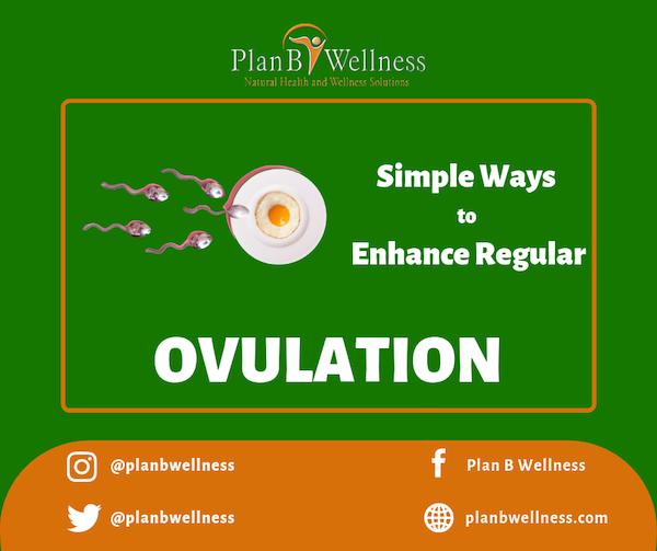 SIMPLE WAYS TO ENHANCE REGULAR OVULATION