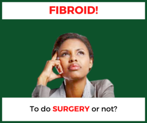 fibroid: to do surgery or not