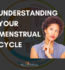 UNDERSTANDING YOUR MENSTRUAL CYCLE