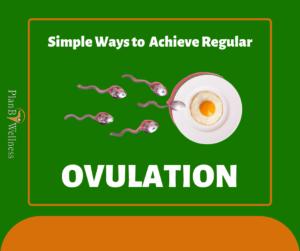 Simple WAYS TO achieve REGULAR OVULATION